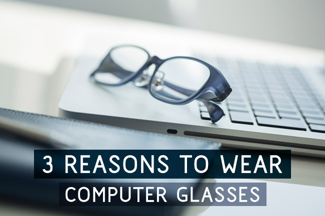 3 Reasons to Wear Computer Glasses