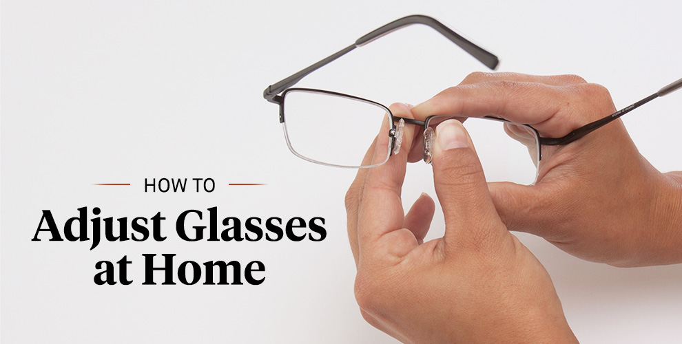 How to Adjust Glasses at Home